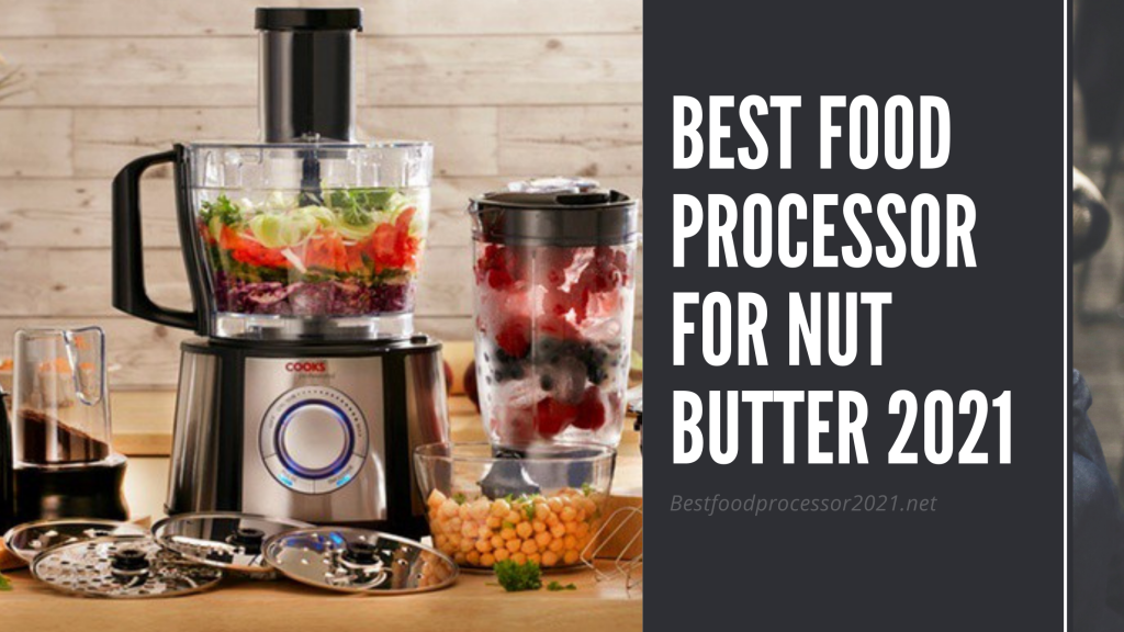 best food processor for nut butter 2021
