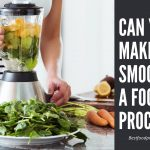 Can You Make A Smoothie In A Food Processor? Here Is The Answer!