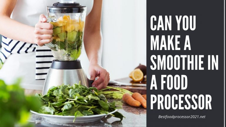 Can You Make A Smoothie In A Food Processor